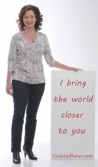 Violeta Matei - Bringing the world closer to you